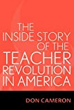 Cameron, Don: The Inside Story Of The Teacher Revolution In America