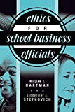 Hartman, William T.: Ethics For School Business Officials