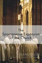 The Spontaneous Expansion of the Church: And&hellip;