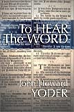 Yoder, John Howard: To Hear the Word