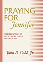 Praying for Jennifer by John B. Cobb
