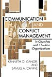 Gangel, Kenneth O.: Communication and Conflict Management in Churches and Christian Organizations:
