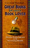 Craughwell, Thomas J.: Great Books for Every Book Lover: 2002 Great Reading Suggestions for the Discriminating Bibliophile