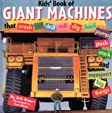 Bruun, Erik: The Kids' Book of Giant Machines: That Crush, Cut, Dig, Dredge, Drill, Excavate, Grade, Haul, Pave, Pulverize, Pump, Push, Roll, Stack, Thresh and Transport Big Things