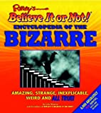 Mooney, Julie: The Ripley's Believe It or Not! Encyclopedia of the Bizarre: Amazing, Strange, Inexplicable, Weird - And All True! 5,000 Absolutely Real Oddities, Facts and Records