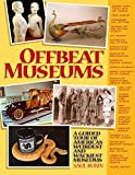 Rubin, Saul: Offbeat Museums : A Guided Tour of America&#39;s Weirdest and Wackiest Museums