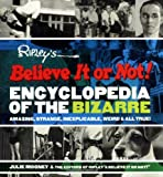 Mooney, Julie: Ripley's Believe It Or Not! Encyclopedia Of The Bizarre: Amazing, Strange, Inexplicable, Weird, And All True!