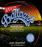 Leventhal, Josh: Take Me Out to the Ballpark: An Illustrated Tour of Baseball Parks Past And Present