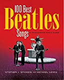 Stephen J. Spignesi: 100 Best Beatles Songs: A Passionate Fan's Guide