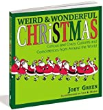 Joey Green: Weird and Wonderful Christmas: Curious and Crazy Customs and Coincidences From Around the  World