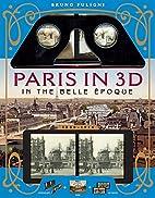 Paris in 3D in the Belle Époque: A Book…