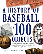 History of Baseball in 100 Objects by Josh…