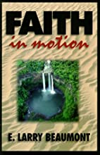 Faith in Motion by E. Larry Beaumont
