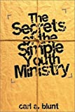 Blunt, Carl A.: The Secrets of the Simple Youth Ministry