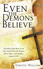 Even the Demons Believe by Timothy Williams