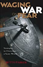 Waging War on Fear: Strategies to Overcome a…