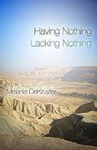 Having Nothing, Lacking Nothing by Melanie…