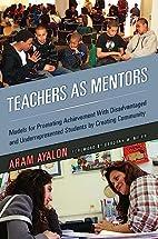 Teachers As Mentors: Models for Promoting…