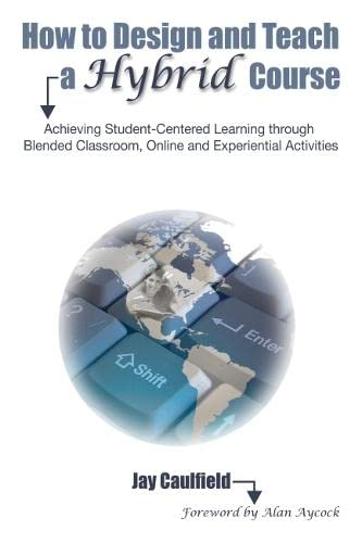 how-to-design-and-teach-a-hybrid-course-achieving-student-centered-learning-through-blended-classroom-online-and-experiential-activities
