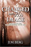 Berg, Jim: Changed into His Image: God's Plan for Transforming Your Life