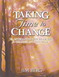 Berg, Jim: Taking Time To Change: An Interactive Study Guide For Changed Into His Image