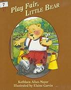 Play Fair, Little Bear by Kathleen…