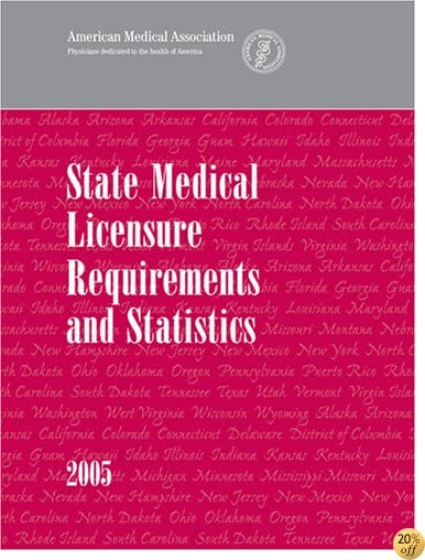 State Medical Licensure Requirements And Statistics 2005