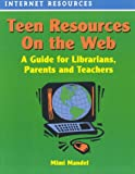 Mandel, Mimi: Teen Resources on the Web: A Guide for Librarians, Parents and Teachers