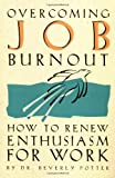 Potter, Beverly: Overcoming Job Burnout: How To Renew Enthusiasm For Work