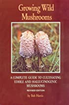 Growing Wild Mushrooms: A Complete Guide to…