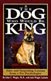 Wright PhD, John C.: The Dog Who Would Be King