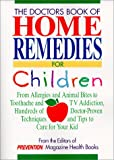 Perry, Susan: The Doctors Book of Home Remedies for Children: From Allergies and Animal Bites to Toothache and TV Addiction, Hundreds of Doctor-Proven Techniques and Tips to Care for Your Kid