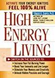 Cooper, Robert: High Energy Living: Switch on the Sources to  Increase Your Fat-Burning Power, Boost Your Immunity and Live Longer, Stimulate Your Memory and Creativity, Unleash Hidden