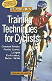 Pavelka, Ed: Bicycling Magazine's Training Techniques for Cyclists: Greater Power, Faster Speed, Longer Endurance, Better Skills