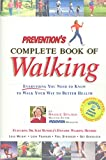 Spilner, Maggie: Prevention&#39;s Complete Book of Walking: Everything You Need to Know to Walk Your Way to Better Health