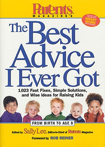 parents-magazines-the-best-advice-i-ever-got-1023-fast-fixes-simple-solutions-and-wise-ideas-for-raising-kids