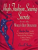 Shaeffer, Claire B.: High Fashion Sewing Secrets from the World's Best Designers: A Step-By-Step Guide to Sewing Stylish Seams, Buttonholes, Pockets, Collars, Hems and More