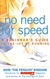Bingham, John: No Need for Speed: A Beginner's Guide to the Joy of Running
