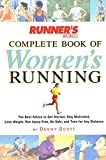 Scott, Dagny: Runner's World Complete Book of Women's Running: The Best Advice to Get Started, Stay Motivated, Lose Weight, Run Injury-Free, Be Safe, and Train for Any Distance