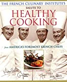 Pepin, Jacques: French Culinary Institute's Salute to Healthy Cooking: From America's Foremost French Chefs