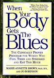 Brown, Marie-Annette: When Your Body Gets the Blues: The Clinically Proven Program for Women Who Feel Tired and Stressed and Eat Too Much