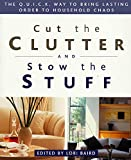 Baird, Lori: Cut the Clutter and Stow the Stuff: The Q.U.I.C.K. Way to Bring Lasting Order to Household Chaos