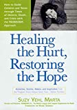 Yehl-Marta, Suzy: Healing the Hurt, Restoring the Hope: How to Guide Children and Teens Through imes of Divorce, and Crisis with the Rainbows Approach