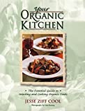 Cool, Jesse Ziff: Your Organic Kitchen : The Essential Guide to Selecting and Cooking Organic Foods