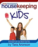Aronson, Tara: Mrs. Clean Jeans&#39; Housekeeping With Kids: Family Pick Up Lines and Household Routines That Work With Less Work from You