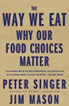 The Way We Eat: Why Our Food Choices Matter…