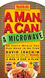 Joachim, David: A Man, a Can, a Microwave: 50 Tasty Meals You Can Nuke in No Time