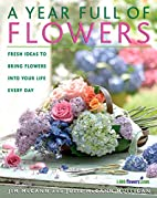 A Year Full of Flowers: Fresh Ideas to Bring…