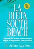 Agatson, Arthur: La dieta South Beach: el delicioso plan disenado por un medico para asegurar el adelgazamiento rapido y saludable / The South Beach Diet
