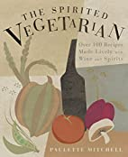 The Spirited Vegetarian: Over 100 Recipes…